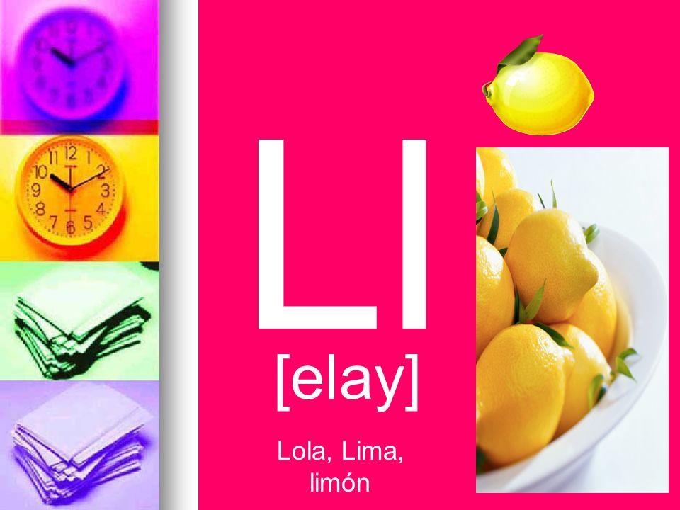 Ll [elay] Lola, Lima, limón